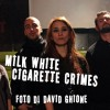 Milk White – Cigarette Crimes